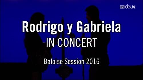 Rodrigo y Gabriela - Baloise Session (2016) HDTV