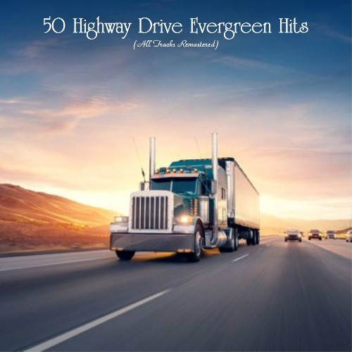 50 Highway Drive Evergreen Hits (All Tracks Remastered)