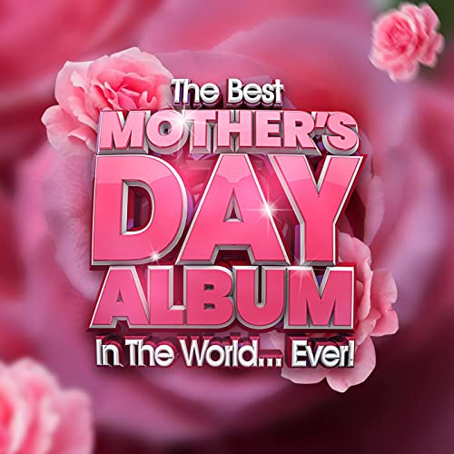 VA - The Best Mother's Day Album In The World...Ever! (2021)