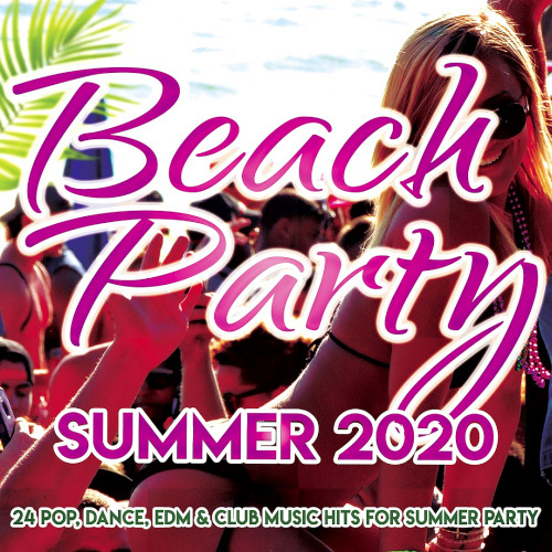 Beach Party Summer 2020 (24 Pop, Dance, Edm, Club Music Hits For Summer Party)
